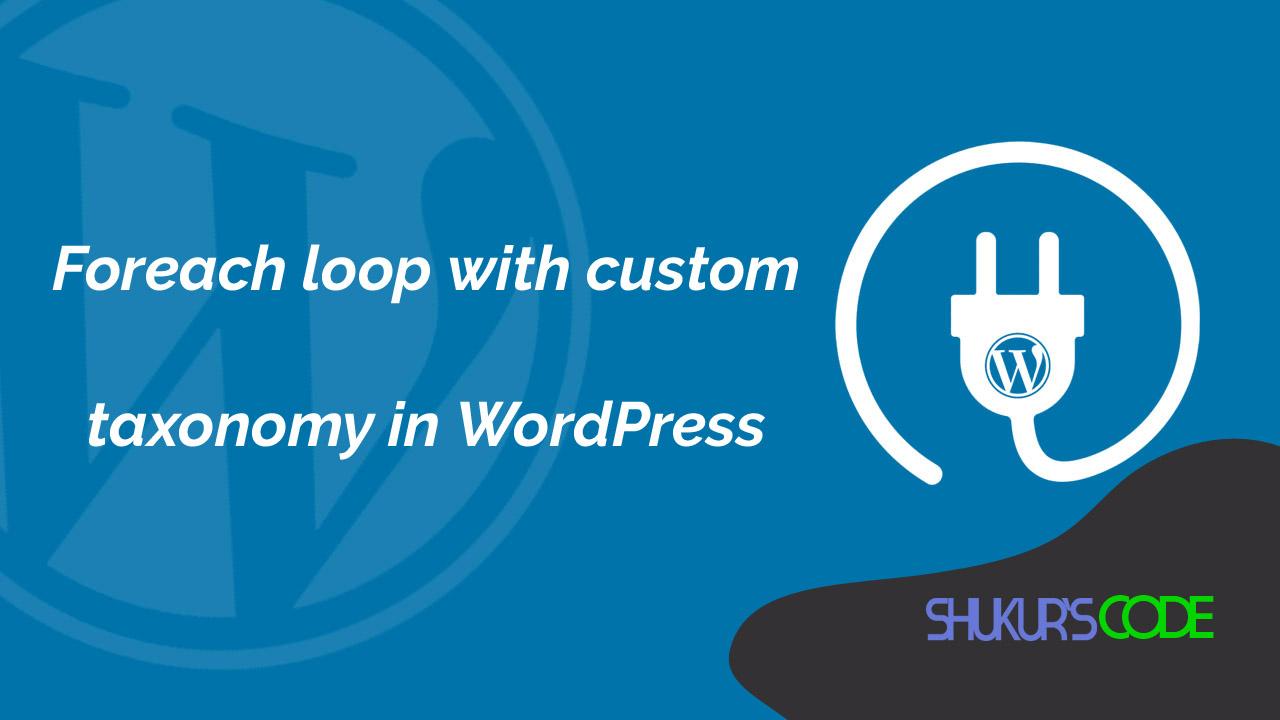 Foreach loop with custom taxonomy in WordPress